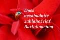Bartolomej si verí